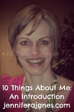 10 Things About Me: An Introduction (jenniferajanes.com)