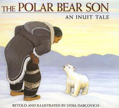 The Polar Bear Son: An Inuit Tale: Lydia Dabcovich: possibly in our library Aboriginal Education, Aboriginal History, Polo Norte, Inuit Art, Canadian History, History Books, First Nations, Childrens Books, My Books