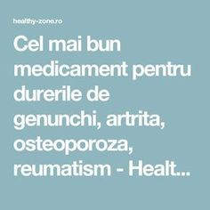 Cel mai bun medicament pentru durerile de genunchi, artrita, osteoporoza, reumatism - Healthy Zone Health Fitness, Healthy, Ideas, Therapy, Health, Thoughts, Fitness, Health And Fitness