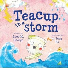 Teacup in a Storm by  Lucy M. George (Author), Il Sung Na (Illustrator)