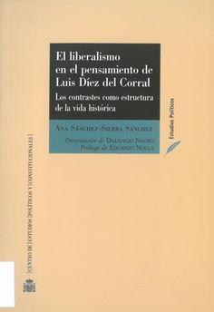 Ana Sánchez-Sierra Sánchez: El liberalismo en el pensamiento de Luis Díez del Corral. Madrid: Centro de Estudios Políticos y Constitucionales, 2016, 309 p.