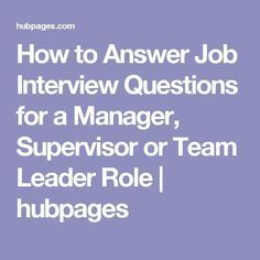 How to Answer Job Interview Questions for a Manager, Supervisor or Team Leader Role | hubpages #Coverletters