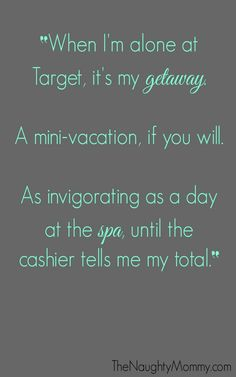 """From """"The Target Cashier Strikes Again,"""" a tale about when you lie to your kid that the cashier forgot to put her stuff in the bags. Again! Oh and then your kid demands you go back to Target to find what the cashier """"forgot."""" From www.thenaughtymommy.com."""