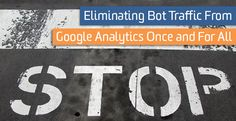 The team here at LunaMetrics has developed the ultimate step-by-step process to totally eliminate bots from Google Analytics, once and for all.