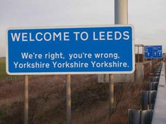 Welcome to Leeds sign - West Yorkshire Yorkshire Sayings, Yorkshire Day, Yorkshire England, England Funny, Leeds England, Leeds United, Street Names, Dont Understand, Funny Signs