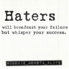 Haters will broadcast your failure, but whisper your success. Quotes To Live By, Me Quotes, Words Can Hurt, Truth Hurts, Be True To Yourself, Thats The Way, Pretty Words, Life Advice, Life Lessons