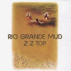That was yesterday: ZZ Top Mud Of The Rio Grande