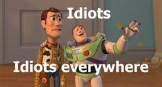 Idiots... idiots everywhere