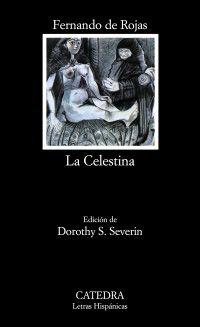 Rojas, Fernando de: La Celestina. Ed. de Dorothy S. Severin. Madrid: Cátedra, 2000. Pídelo en mostrador Depósito 002500