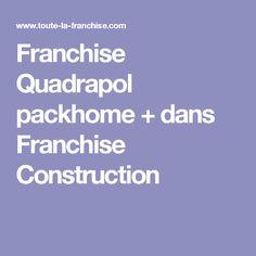 Franchise Quadrapol packhome + dans Franchise Construction