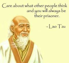 Inspirational Quotes about Strength : QUOTATION - Image : As the quote says - Description Care about what others think and you are their prisoner. Lao Tzu Quotes, Wise Quotes, Quotable Quotes, Great Quotes, Quotes To Live By, Motivational Quotes, Inspirational Quotes, Yoga Quotes, Zen Quotes