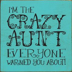 Watch out missy Lou! Your crazy aunt loves you! Aunt Sayings, Crazy Aunt, Niece And Nephew, Auntie, Family Life, Great Quotes, Love Quotes, Brother, Sisters