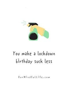 You make a lockdown birthday suck less. - funny birthday quotes for her Birthday Quotes For Girlfriend, Birthday Quotes For Her, Girlfriend Quotes, Birthday Messages, Happy Birthday Wishes, Funny Birthday, Birthday Ideas, Distance Relationship Quotes, Relationship Texts