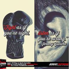 """Fight as if you're right, listen as if you're wrong"" - @Jeremy Gutsche #innovation #quotes"
