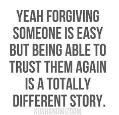 Forgiveness doesn't mean looking the other way especially when you were ever asked it
