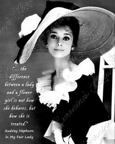 Nothing says class or elegance like Audrey ... even when she plays a cockney accented character in My Fair Lady! I have created an inspirational