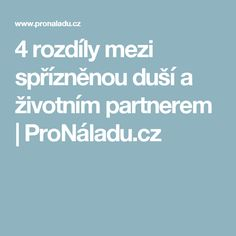 4 rozdíly mezi spřízněnou duší a životním partnerem | ProNáladu.cz