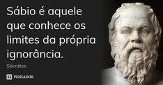 Sábio é aquele que conhece os limites da própria ignorância. Sócrates citado em BUCHBAUM, Paulo. Frases Geniais que Você Gostaria de Ter Dito. Ediouro Publicações, 2004. Página 75.      12 mil compartilhamentosAdicionar à coleção  (...) https://www.pensador.com/frase/MTM1Mg/