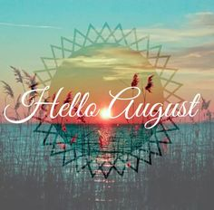 Hello August month august hello august august quotes hello august quotes welcome august quotes Birthday Month Quotes, New Month Quotes, Monthly Quotes, August Quotes Hello, Welcome August Quotes, Monat August, New Month Wishes, August Pictures, August Images