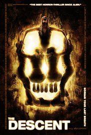 The Descent one of those movies full of Adventure and quite a thriller... you may find yourself holding your breath a few times