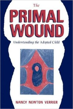 The Primal Wound: Understanding the Adopted Child: Nancy Newton Verrier: 9780963648006: Amazon.com: Books
