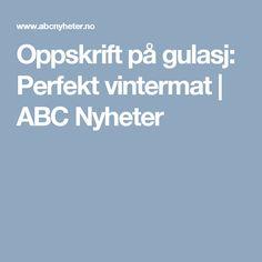 Oppskrift på gulasj: Perfekt vintermat | ABC Nyheter