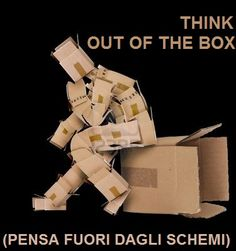 "Think ""out of the box"" - thinking outside the box - ovvero: ""pensiero laterale"", pensare fuori dagli schemi"