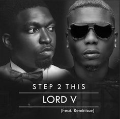 Welcome To Emmanuel Ik blog: MUSIC: Lord V ft. Reminisce - Step 2 This