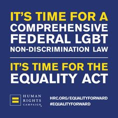 It's time for The Equality Act. Learn more at hrc.org/equalityforward. #EqualityForward #LGBT #LGBTQ
