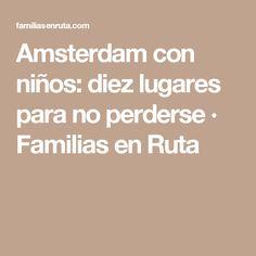 Amsterdam con niños: diez lugares para no perderse · Familias en Ruta