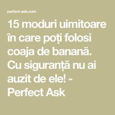 15 moduri uimitoare în care poți folosi coaja de banană. Cu siguranță nu ai auzit de ele! - Perfect Ask Math Equations, Apothecary, Pandora, Medicine, Home, Per Diem, Banana, Plant, Pharmacy