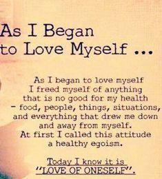 As I begin to love myself...