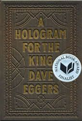 Dave Eggers, Finalist for the 2012 NBA. A floundering American business man travels to Saudi Arabia in a desperate attempt to solve all his problems.