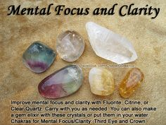 Crystals for Mental Focus and Clarity — Improve mental focus and clarity with Fluorite, Citrine, or Clear Quartz. Carry with you as needed. You can also make a gem elixir with these crystals or simply put them in your water. — Related Chakras: Third Eye and Crown