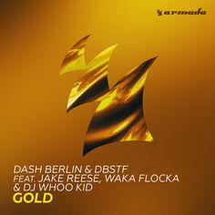 Dash Berlin & DBSTF feat. Jake Reese Waka Flocka & DJ Whoo Kid - Gold [OUT NOW] by Armada Music