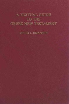 A Textual Guide to the Greek New Testament: An Adaptation of Bruce M. Metzger's Textual Commentary for the Needs ...
