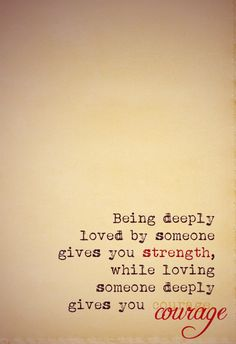 Being deeply #loved by someone gives you #strength, while loving someone deeply gives you #courage.