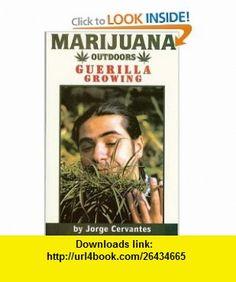 Marijuana Outdoors  Guerilla Growing (9781878823281) Jorge Cervantes , ISBN-10: 1878823280  , ISBN-13: 978-1878823281 ,  , tutorials , pdf , ebook , torrent , downloads , rapidshare , filesonic , hotfile , megaupload , fileserve