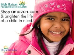 Your Holiday Shopping Can Support Children in Need! Shop our Amazon link and 8% of your total purchase is donated to the Bright Horizons Foundation for Children.