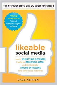 Likeable Social Media: How to Delight Your Customers, Create an Irresistible Brand, and Be Generally Amazing on Facebook (And Other Social Networks)