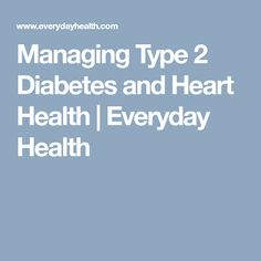 Managing Type 2 Diabetes and Heart Health  | Everyday Health