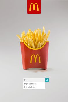 Each print ad, from Leo Burnett London, features a dead-simple shot of a classic McDonald's food item, just above a search bar with a couple of letters typed in. What you're meant to notice is that the first autocomplete result is always the product's name ... because people are way more interested in French fries than French kissing!