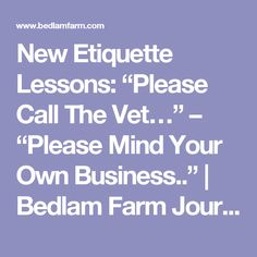 "New Etiquette Lessons: ""Please Call The Vet…"" – ""Please Mind Your Own Business.."" 