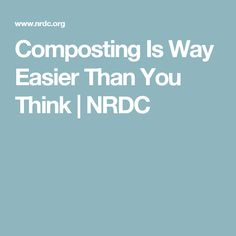 Composting Is Way Easier Than You Think | NRDC