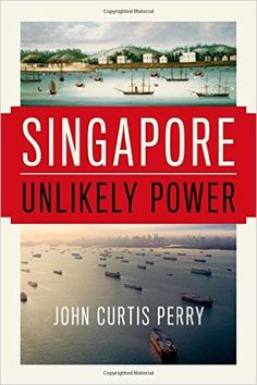 Singapore: Unlikely Power: John Curtis Perry: 9780190469504