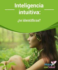 Inteligencia intuitiva: ¿te identificas?  Para muchos, lejos de ser una aptitud y una habilidad, la inteligencia intuitiva es más bien algo poco científico o incluso sobrenatural.