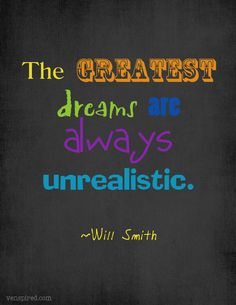 'The greatest dreams are always unrealistic' Will Smith #quote via venspired