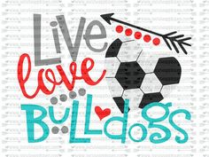 SVG DXF EPS Cut file Live Love Bulldogs soccer by SoCuteAppliques