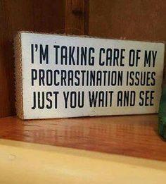 Procrastinate  Too funny