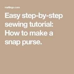 Easy step-by-step sewing tutorial: How to make a snap purse.